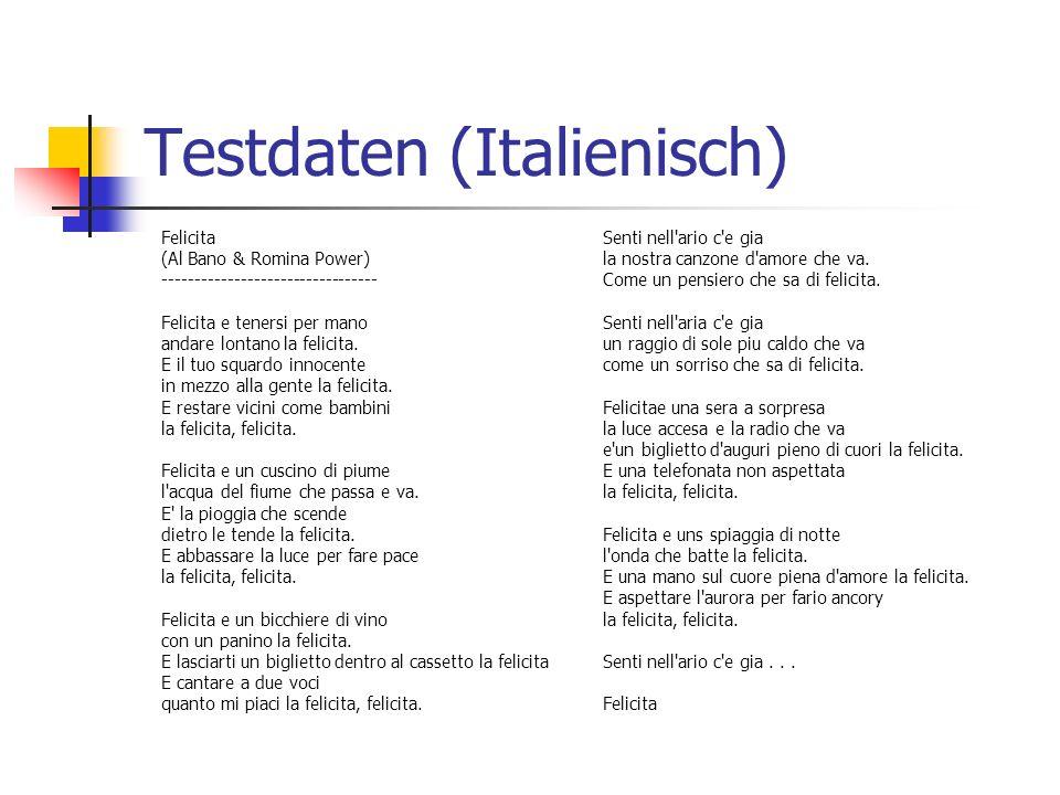 Testdaten (Italienisch) Felicita (Al Bano & Romina Power) --------------------------------- Felicita e tenersi per mano andare lontano la felicita. E