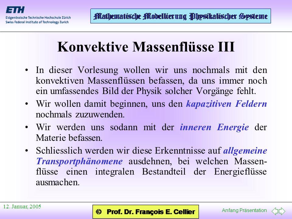 Anfang Präsentation 12. Januar, 2005 Konvektive Massenflüsse III In dieser Vorlesung wollen wir uns nochmals mit den konvektiven Massenflüssen befasse