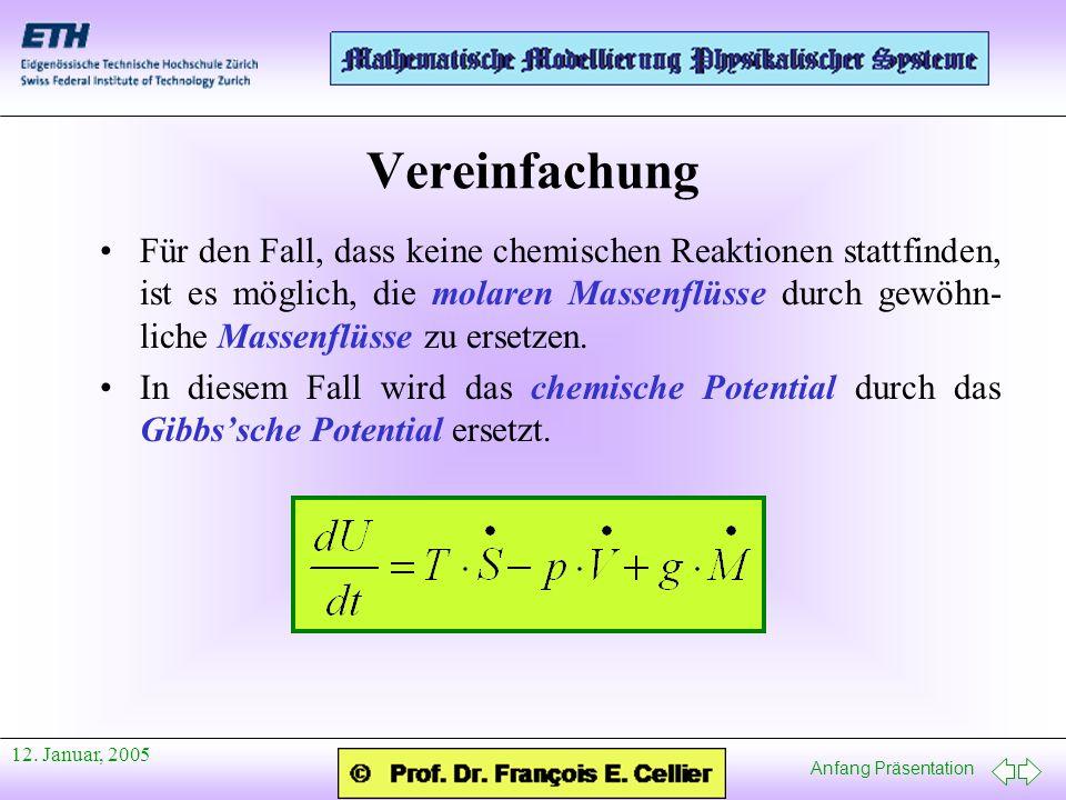 Anfang Präsentation 12. Januar, 2005 Vereinfachung Für den Fall, dass keine chemischen Reaktionen stattfinden, ist es möglich, die molaren Massenflüss