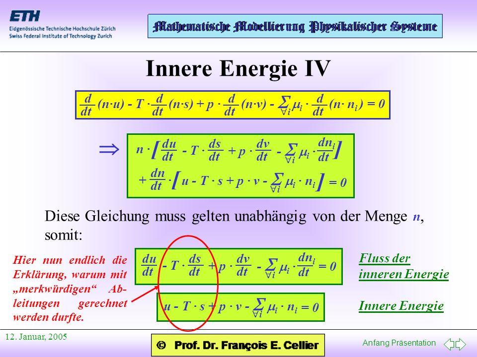 Anfang Präsentation 12. Januar, 2005 Innere Energie IV i d dt (n·u) - T · d dt (n·s) + p · d dt (n·v) - i · (n· n i ) = 0 d dt i du dt - T · + p · - i