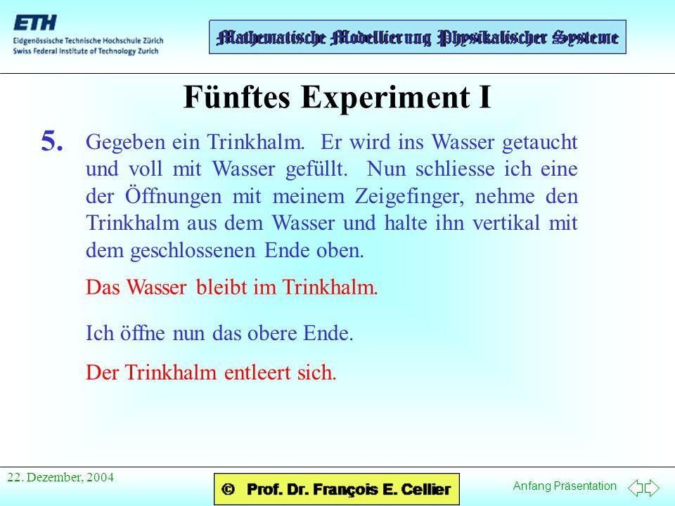 Anfang Präsentation 22. Dezember, 2004 Fünftes Experiment I 5.