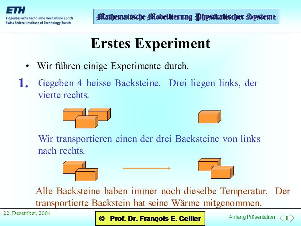 Anfang Präsentation 22. Dezember, 2004 Erstes Experiment Wir führen einige Experimente durch.