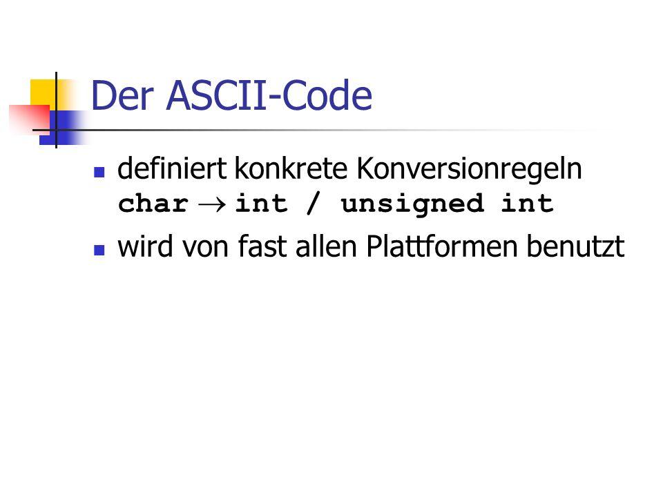Der ASCII-Code definiert konkrete Konversionregeln char int / unsigned int wird von fast allen Plattformen benutzt