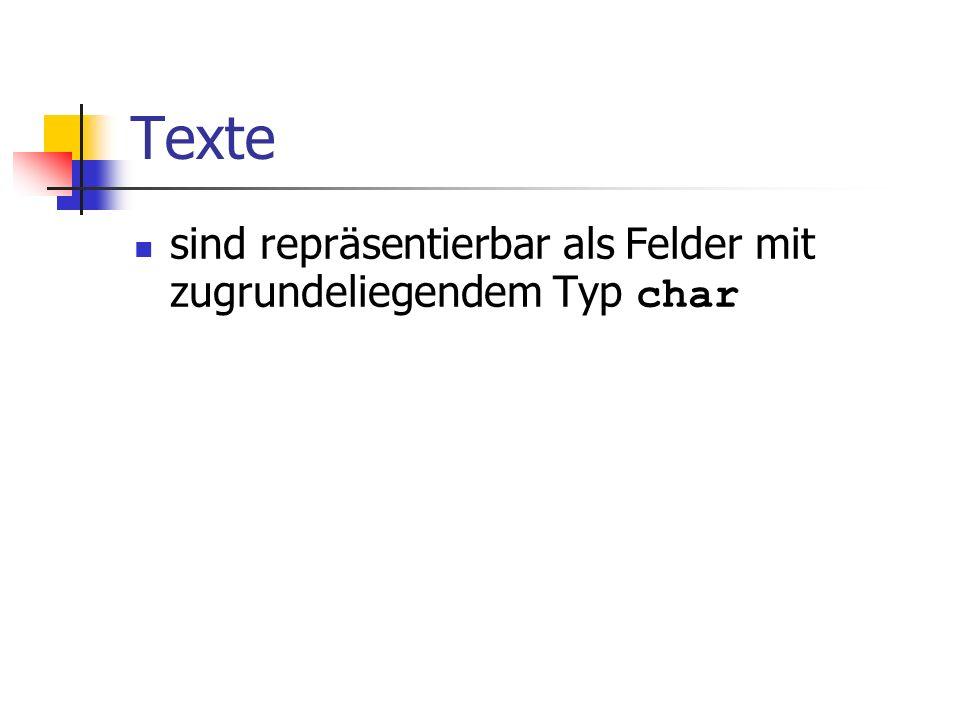 Texte sind repräsentierbar als Felder mit zugrundeliegendem Typ char