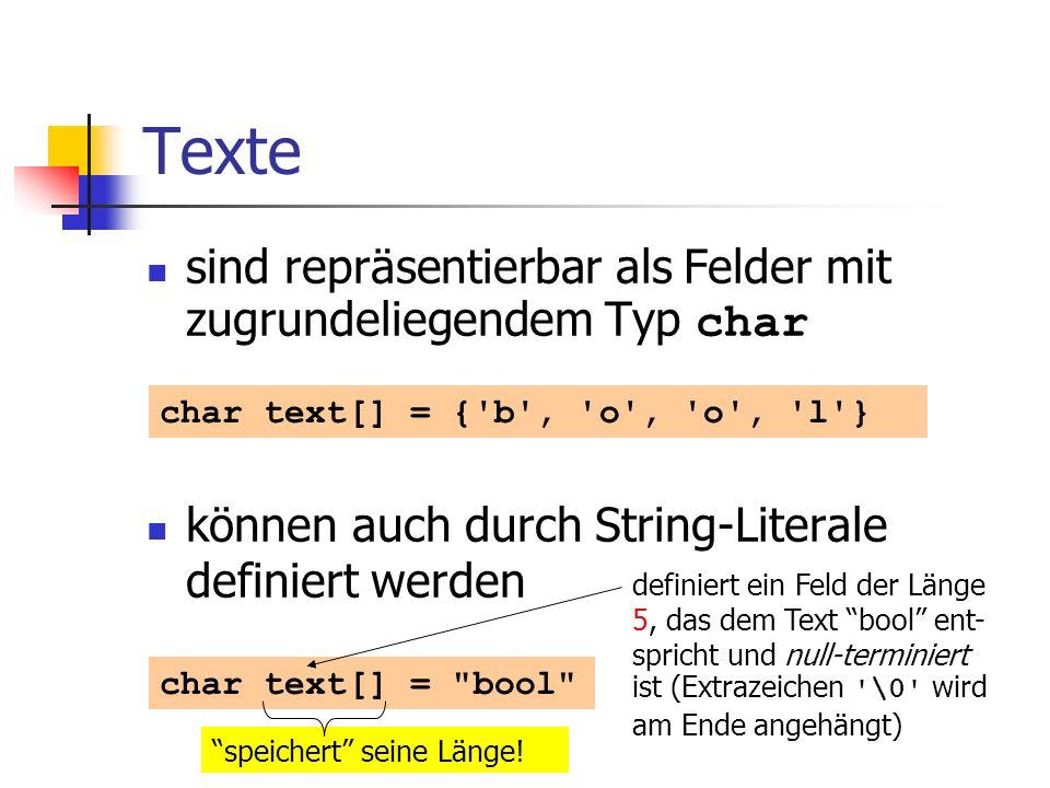 Texte sind repräsentierbar als Felder mit zugrundeliegendem Typ char können auch durch String-Literale definiert werden char text[] = {'b', 'o', 'o',