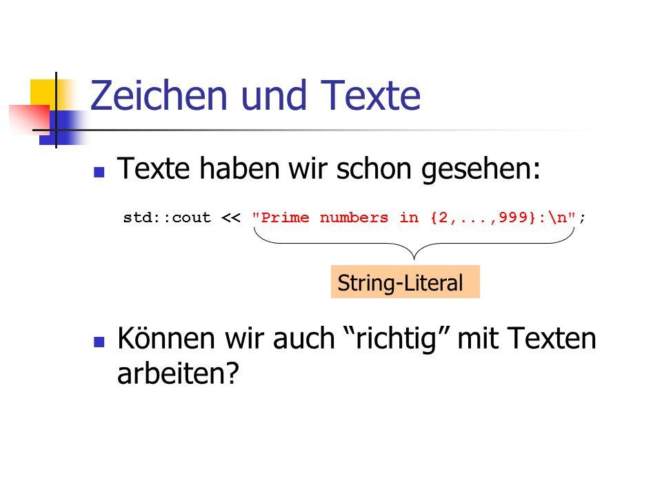 Zeichen und Texte Texte haben wir schon gesehen: Können wir auch richtig mit Texten arbeiten? std::cout <<