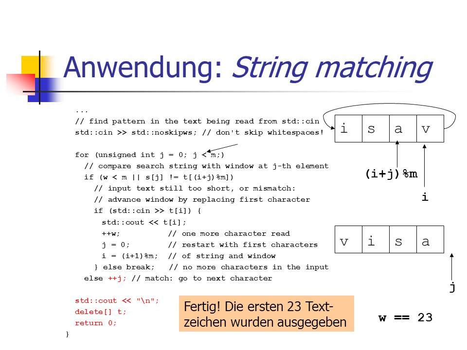 Anwendung: String matching... // find pattern in the text being read from std::cin std::cin >> std::noskipws; // don't skip whitespaces! for (unsigned