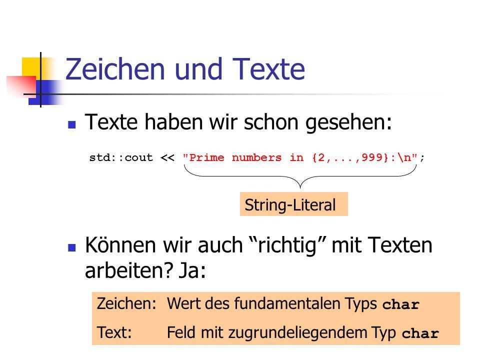 Texte sind repräsentierbar als Felder mit zugrundeliegendem Typ char können auch durch String-Literale definiert werden char text[] = { b , o , o , l } char text[] = bool