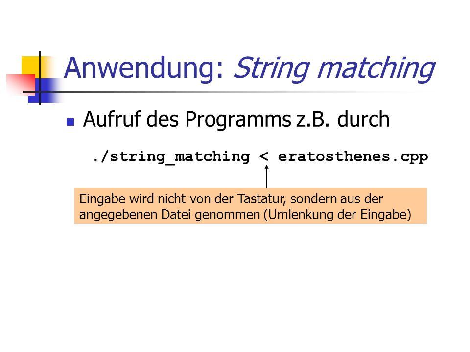 Anwendung: String matching Aufruf des Programms z.B. durch./string_matching < eratosthenes.cpp Eingabe wird nicht von der Tastatur, sondern aus der an
