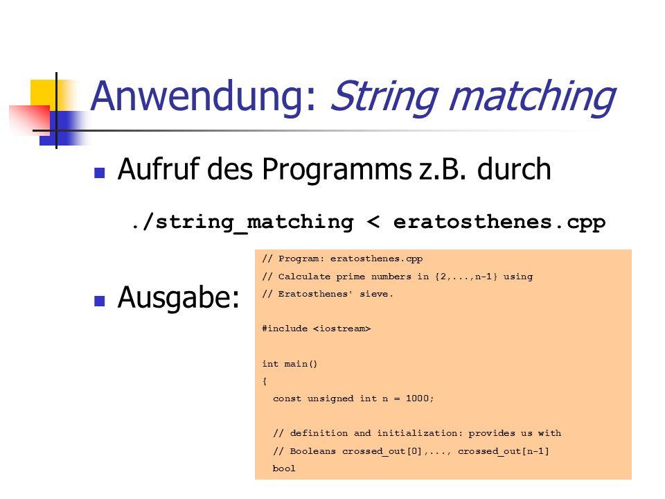 Anwendung: String matching Aufruf des Programms z.B. durch Ausgabe:./string_matching < eratosthenes.cpp // Program: eratosthenes.cpp // Calculate prim