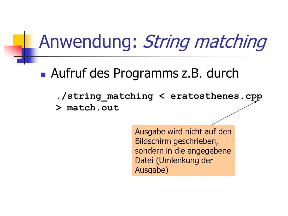 Anwendung: String matching Aufruf des Programms z.B. durch./string_matching match.out Ausgabe wird nicht auf den Bildschirm geschrieben, sondern in di
