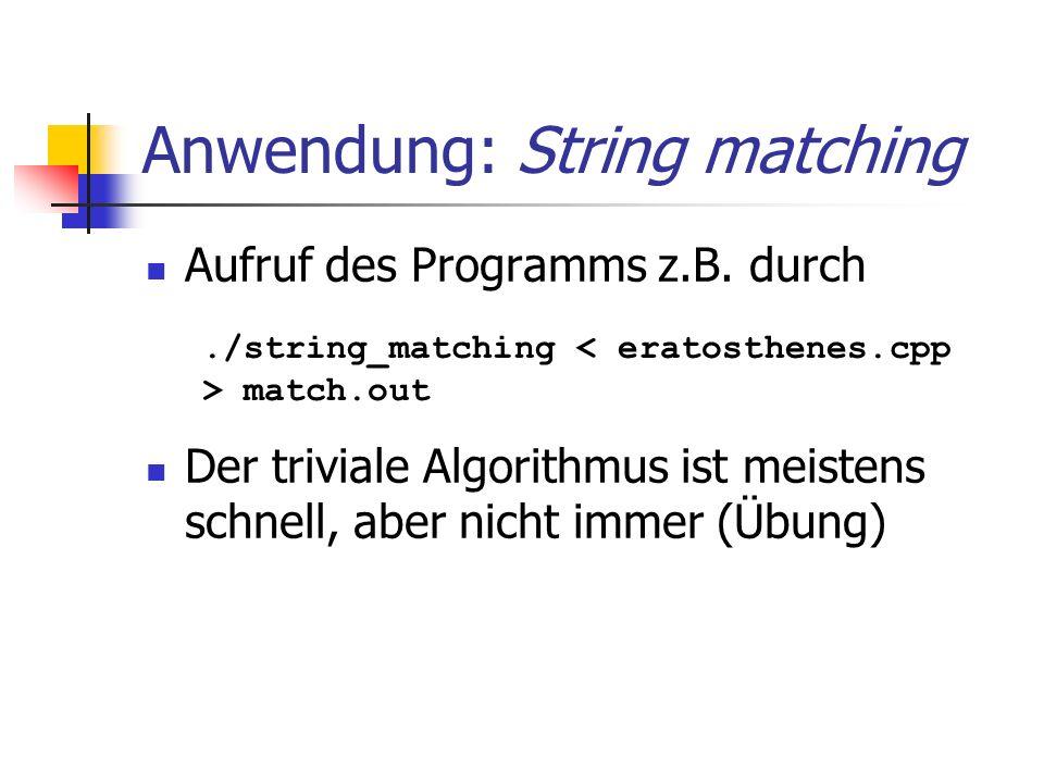 Anwendung: String matching Aufruf des Programms z.B. durch Der triviale Algorithmus ist meistens schnell, aber nicht immer (Übung)./string_matching ma