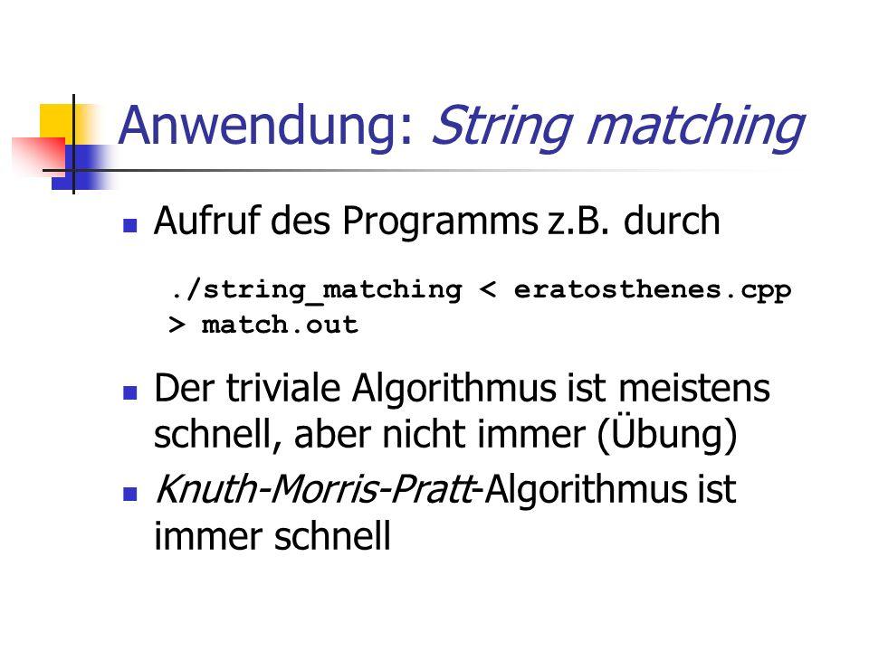 Anwendung: String matching Aufruf des Programms z.B. durch Der triviale Algorithmus ist meistens schnell, aber nicht immer (Übung) Knuth-Morris-Pratt-