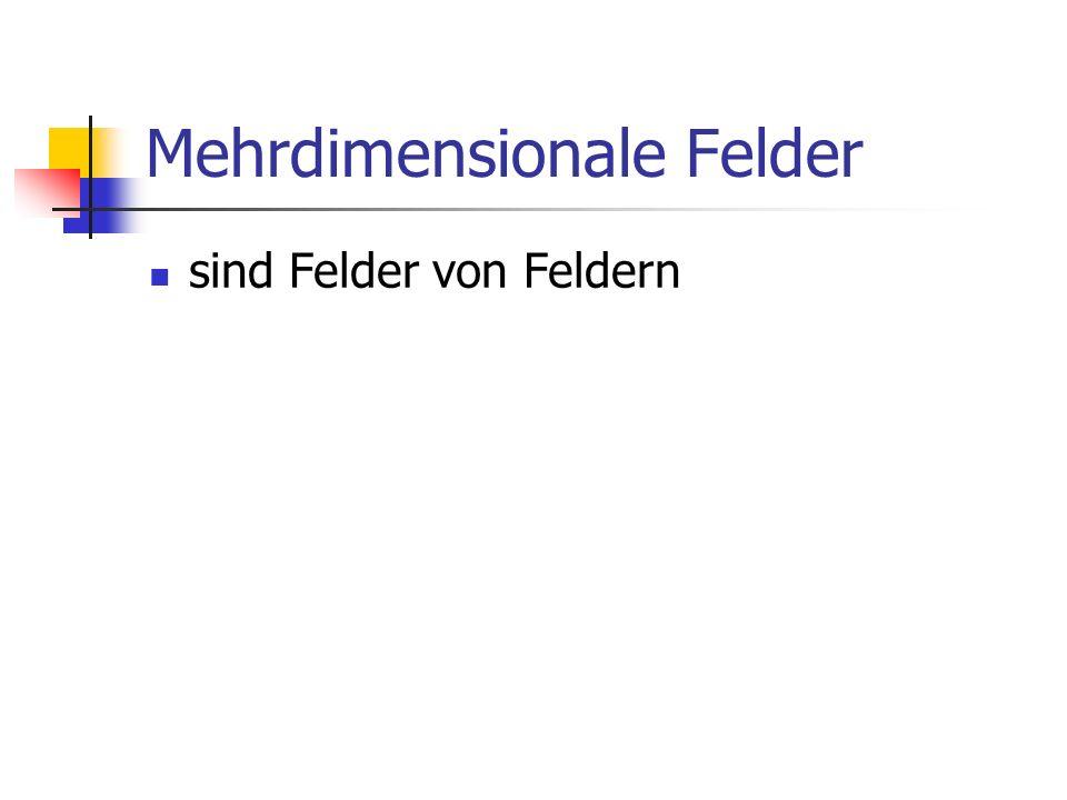 Mehrdimensionale Felder sind Felder von Feldern