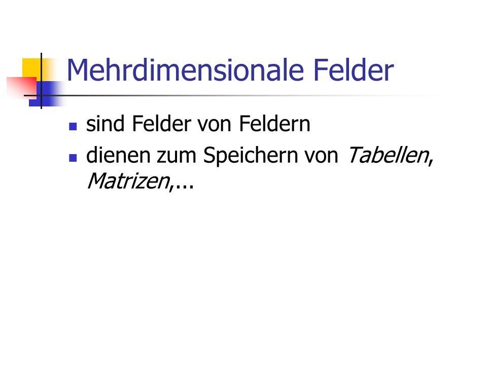 Mehrdimensionale Felder sind Felder von Feldern dienen zum Speichern von Tabellen, Matrizen,...