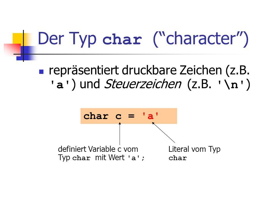 Der Typ char (character) ist formal ein ganzzahliger Typ Werte konvertierbar nach int / unsigned int Alle arithemtischen Operatoren verfügbar (Nutzen zweifelhaft: was ist a / b ?)