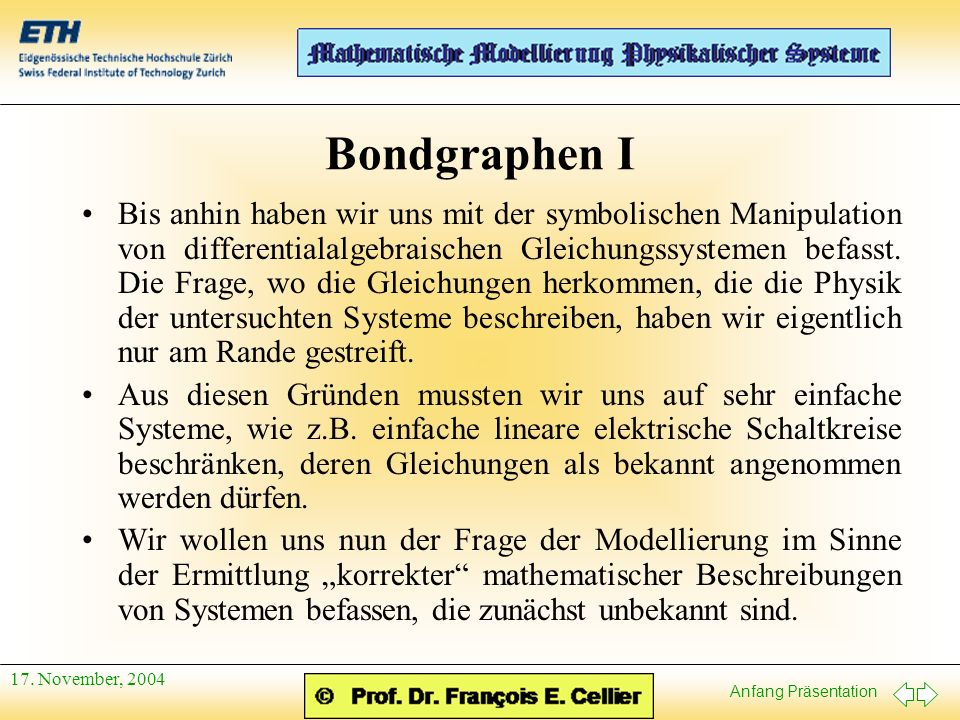 Anfang Präsentation 17. November, 2004 Bondgraphen I Bis anhin haben wir uns mit der symbolischen Manipulation von differentialalgebraischen Gleichung
