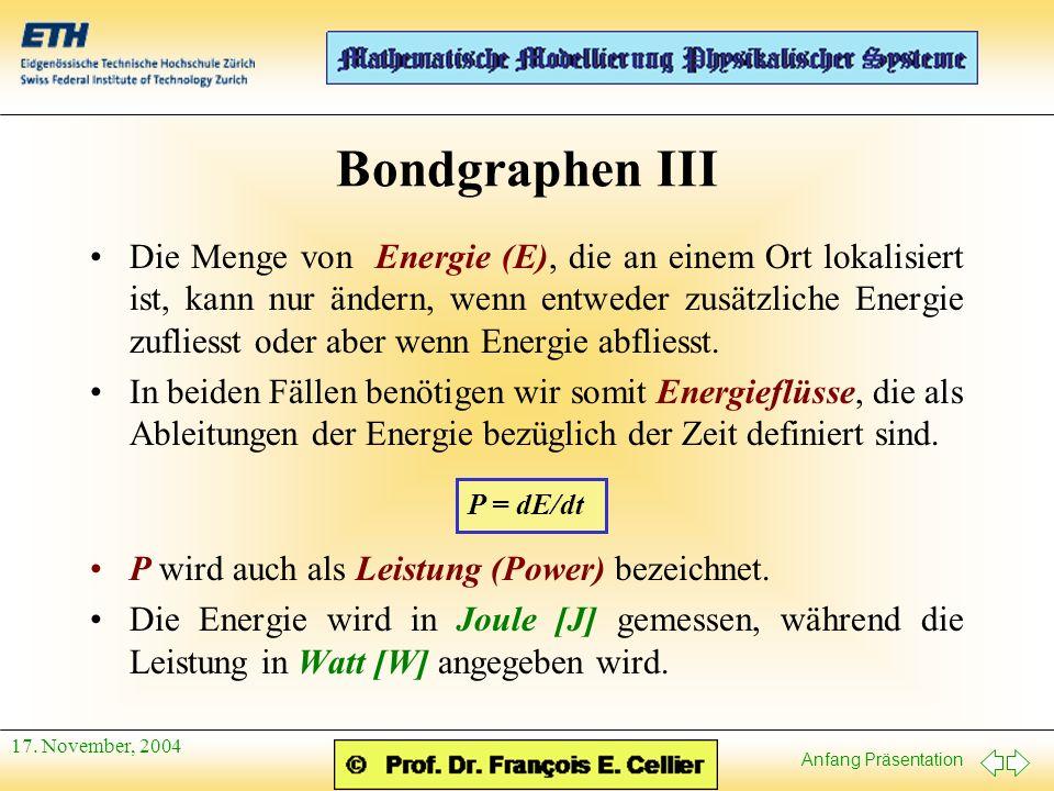 Anfang Präsentation 17. November, 2004 Bondgraphen III Die Menge von Energie (E), die an einem Ort lokalisiert ist, kann nur ändern, wenn entweder zus