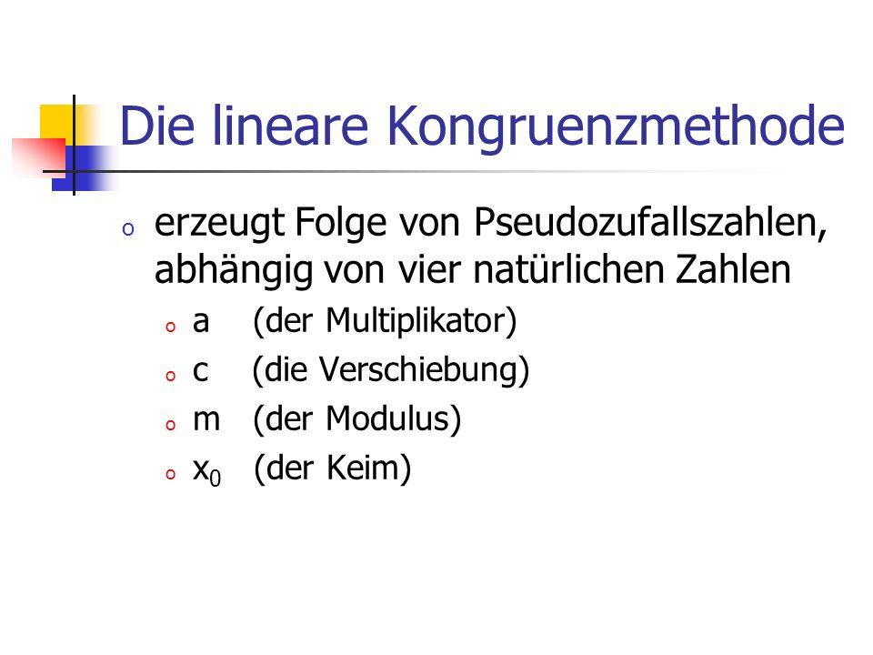 Die lineare Kongruenzmethode o erzeugt Folge von Pseudozufallszahlen, abhängig von vier natürlichen Zahlen o a (der Multiplikator) o c (die Verschiebung) o m (der Modulus) o x 0 (der Keim)