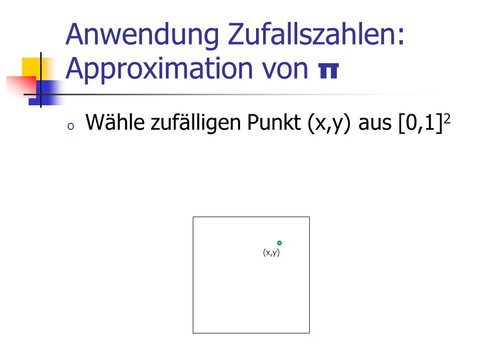 Anwendung Zufallszahlen: Approximation von π o Wähle zufälligen Punkt (x,y) aus [0,1] 2 (x,y)