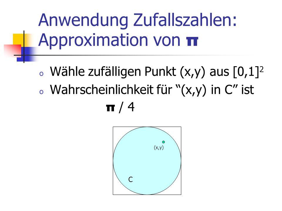 Anwendung Zufallszahlen: Approximation von π o Wähle zufälligen Punkt (x,y) aus [0,1] 2 o Wahrscheinlichkeit für (x,y) in C ist π / 4 (x,y) C