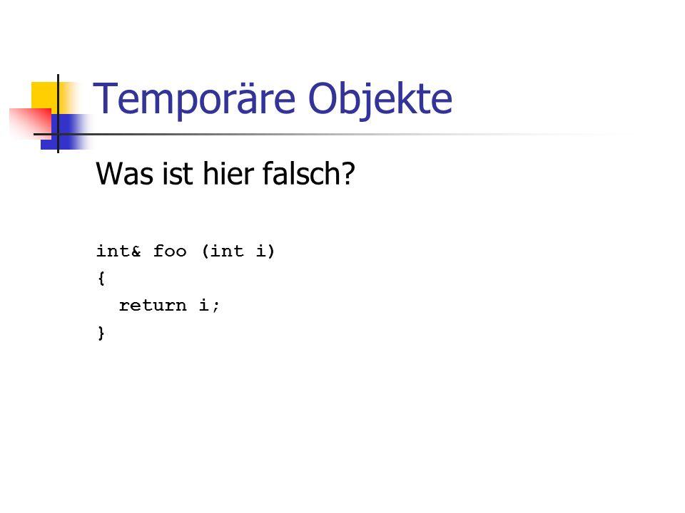 Temporäre Objekte Was ist hier falsch int& foo (int i) { return i; }