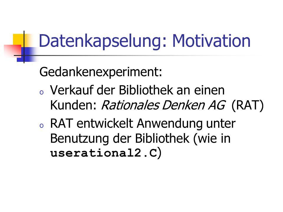 Datenkapselung: Motivation Gedankenexperiment: o Verkauf der Bibliothek an einen Kunden: Rationales Denken AG (RAT) o RAT entwickelt Anwendung unter Benutzung der Bibliothek (wie in userational2.C )