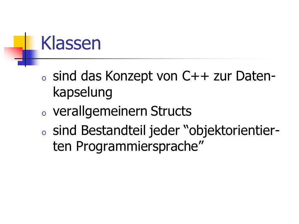 Klassen o sind das Konzept von C++ zur Daten- kapselung o verallgemeinern Structs o sind Bestandteil jeder objektorientier- ten Programmiersprache