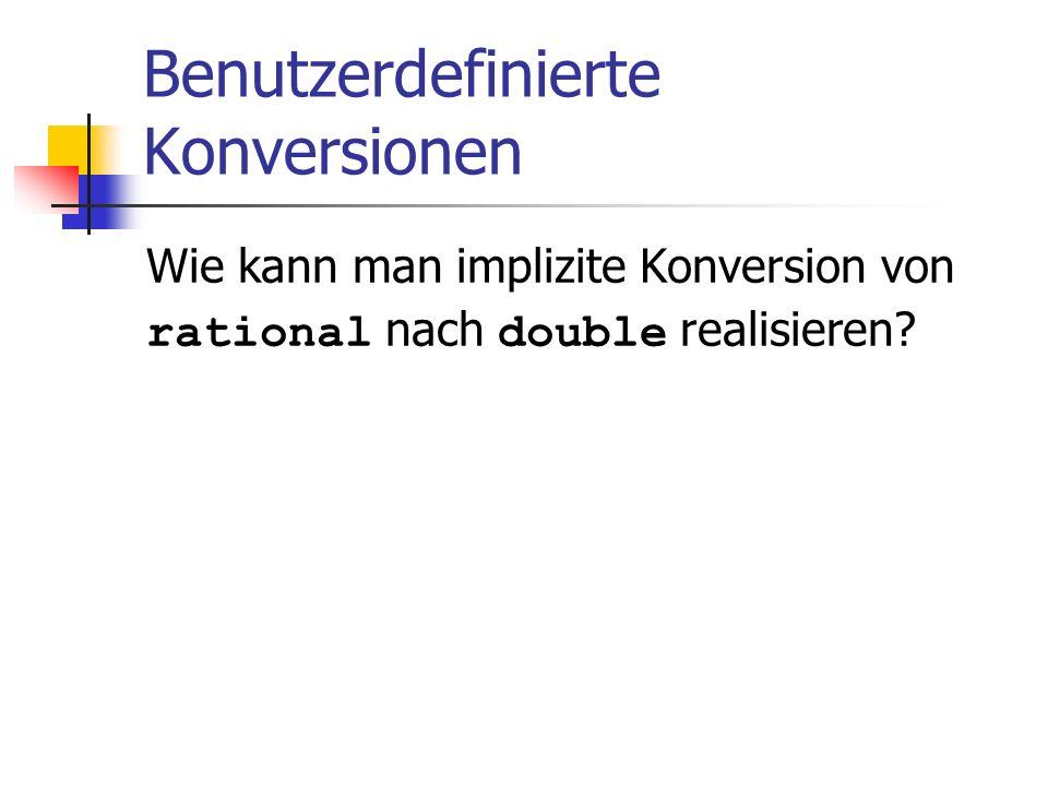 Benutzerdefinierte Konversionen Wie kann man implizite Konversion von rational nach double realisieren