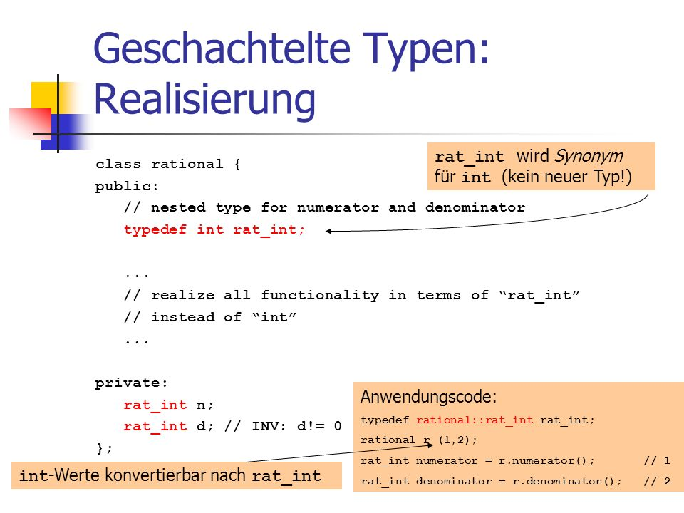 Geschachtelte Typen: Realisierung class rational { public: // nested type for numerator and denominator typedef int rat_int;...