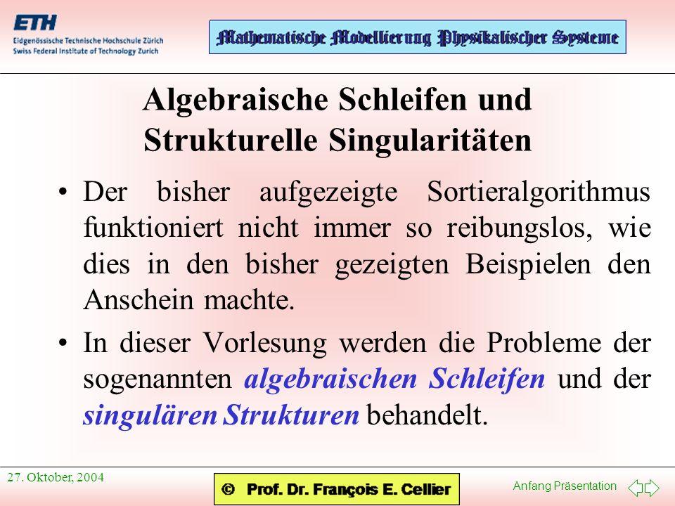 Anfang Präsentation 27. Oktober, 2004 Algebraische Schleifen und Strukturelle Singularitäten Der bisher aufgezeigte Sortieralgorithmus funktioniert ni