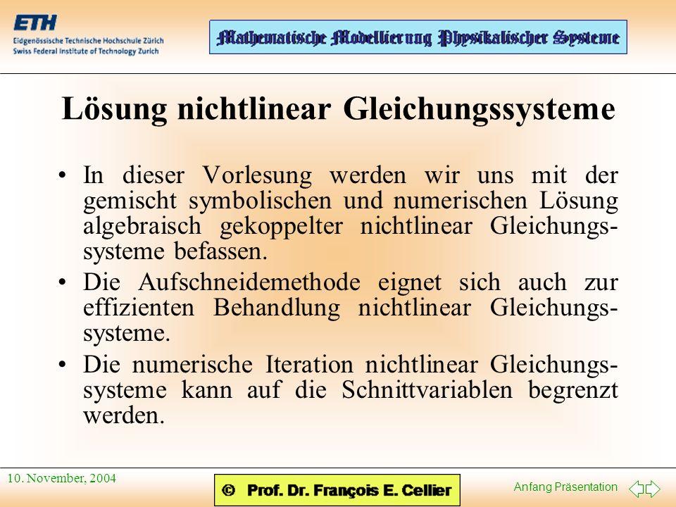 Anfang Präsentation 10. November, 2004 Lösung nichtlinear Gleichungssysteme In dieser Vorlesung werden wir uns mit der gemischt symbolischen und numer