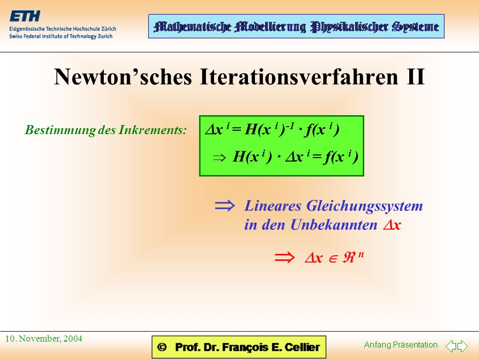Anfang Präsentation 10. November, 2004 Newtonsches Iterationsverfahren II x i = H(x i ) -1 · f(x i ) H(x i ) · x i = f(x i ) x n Bestimmung des Inkrem