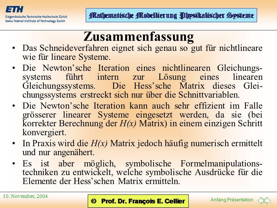 Anfang Präsentation 10. November, 2004 Zusammenfassung Das Schneideverfahren eignet sich genau so gut für nichtlineare wie für lineare Systeme. Die Νe