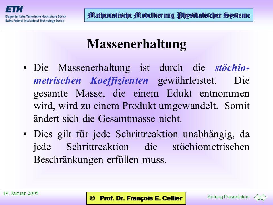 Anfang Präsentation 19. Januar, 2005 Massenerhaltung Die Massenerhaltung ist durch die stöchio- metrischen Koeffizienten gewährleistet. Die gesamte Ma