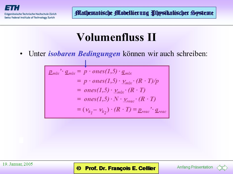 Anfang Präsentation 19. Januar, 2005 Volumenfluss II Unter isobaren Bedingungen können wir auch schreiben: p mix · q mix = p · ones(1,5) · q mix = p ·