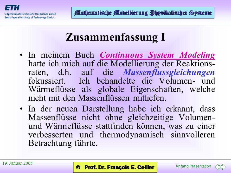 Anfang Präsentation 19. Januar, 2005 Zusammenfassung I In meinem Buch Continuous System Modeling hatte ich mich auf die Modellierung der Reaktions- ra
