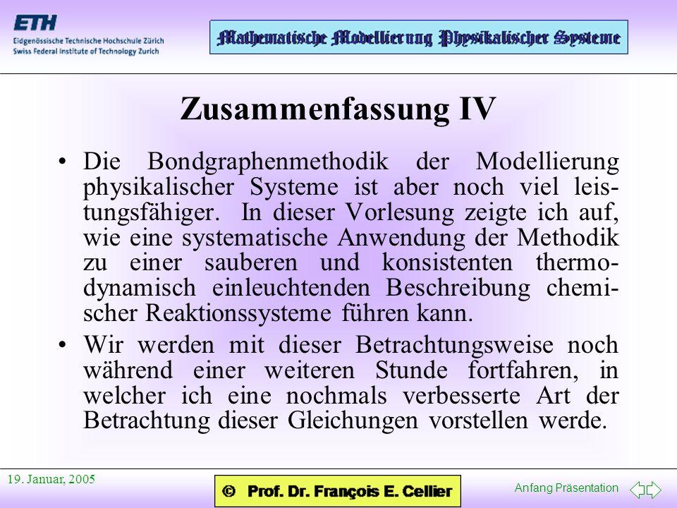 Anfang Präsentation 19. Januar, 2005 Zusammenfassung IV Die Bondgraphenmethodik der Modellierung physikalischer Systeme ist aber noch viel leis- tungs