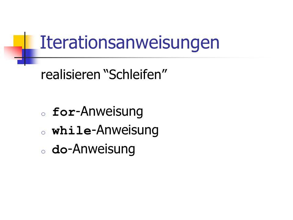 Iterationsanweisungen realisieren Schleifen o for -Anweisung o while -Anweisung o do -Anweisung