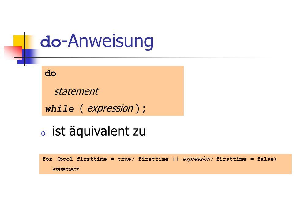 do -Anweisung o ist äquivalent zu do statement while ( expression ) ; for (bool firsttime = true; firsttime || expression ; firsttime = false) stateme