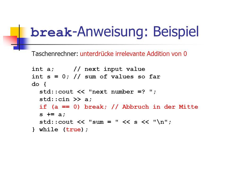 break -Anweisung: Beispiel Taschenrechner: unterdrücke irrelevante Addition von 0 int a; // next input value int s = 0; // sum of values so far do { s