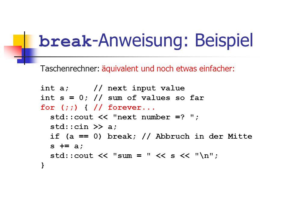 break -Anweisung: Beispiel Taschenrechner: äquivalent und noch etwas einfacher: int a; // next input value int s = 0; // sum of values so far for (;;)