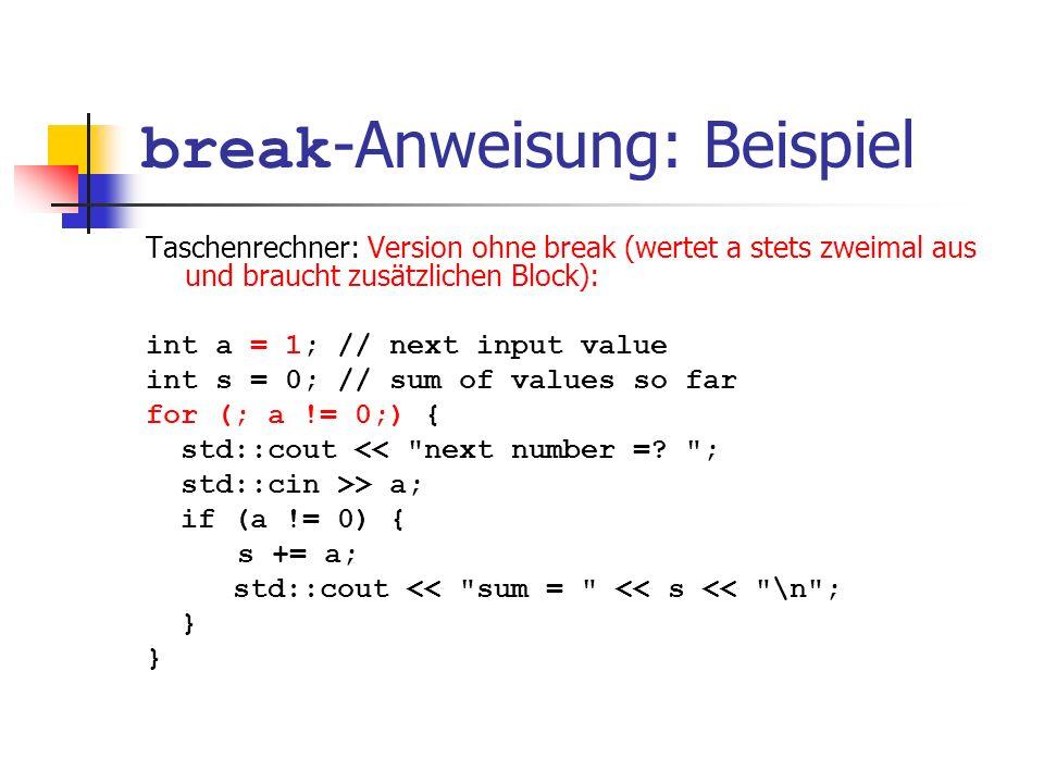 break -Anweisung: Beispiel Taschenrechner: Version ohne break (wertet a stets zweimal aus und braucht zusätzlichen Block): int a = 1; // next input va