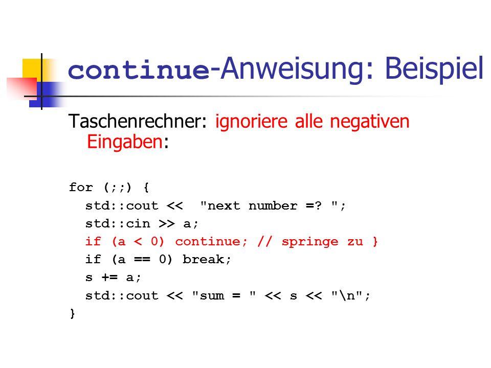 continue -Anweisung: Beispiel Taschenrechner: ignoriere alle negativen Eingaben: for (;;) { std::cout <<