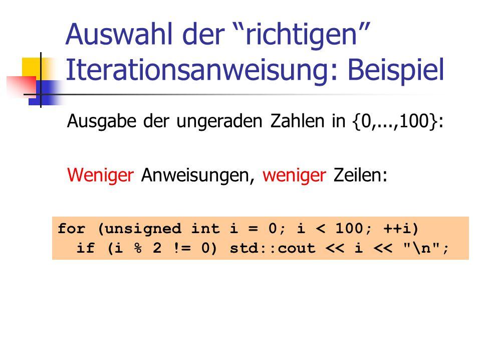 Auswahl der richtigen Iterationsanweisung: Beispiel Ausgabe der ungeraden Zahlen in {0,...,100}: Weniger Anweisungen, weniger Zeilen: for (unsigned in