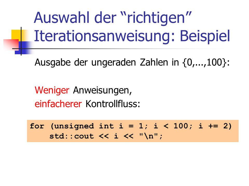 Auswahl der richtigen Iterationsanweisung: Beispiel Ausgabe der ungeraden Zahlen in {0,...,100}: Weniger Anweisungen, einfacherer Kontrollfluss: for (