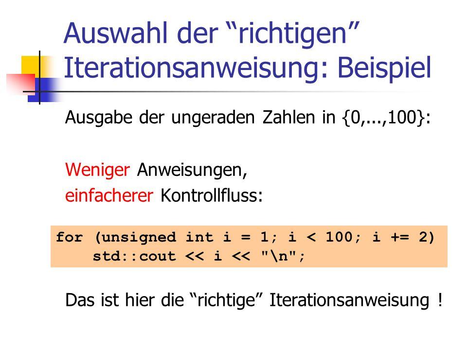 Auswahl der richtigen Iterationsanweisung: Beispiel Ausgabe der ungeraden Zahlen in {0,...,100}: Weniger Anweisungen, einfacherer Kontrollfluss: Das i