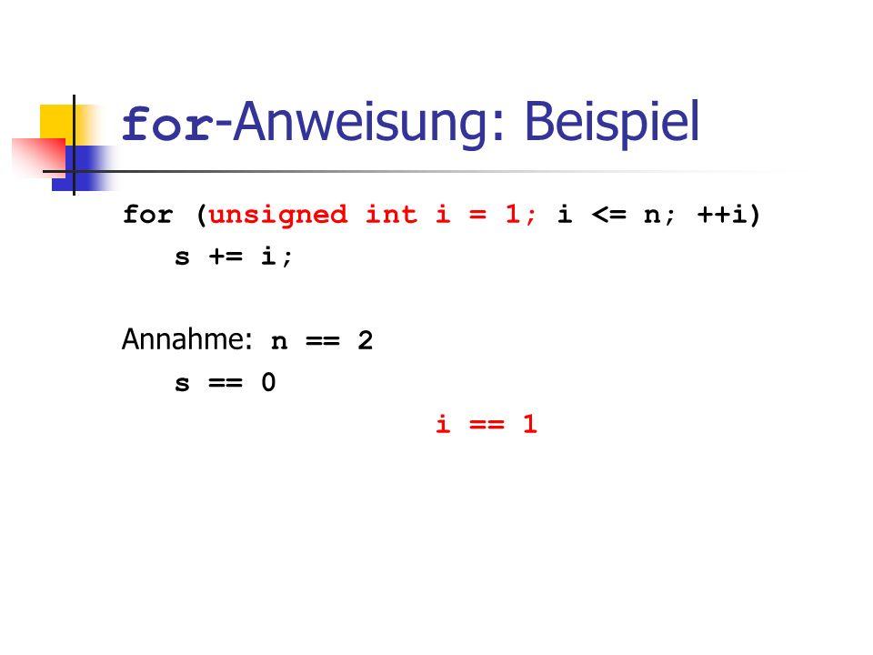 for -Anweisung: Beispiel for (unsigned int i = 1; i <= n; ++i) s += i; Annahme: n == 2 s == 0 i == 1