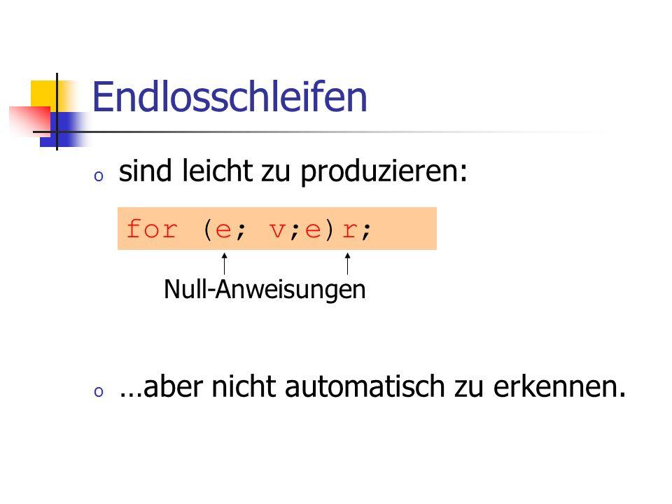Endlosschleifen o sind leicht zu produzieren: o …aber nicht automatisch zu erkennen. for (e; v;e)r; Null-Anweisungen