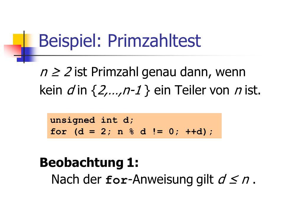 Beispiel: Primzahltest n 2 ist Primzahl genau dann, wenn kein d in {2,…,n-1 } ein Teiler von n ist. Beobachtung 1: Nach der for -Anweisung gilt d n. u
